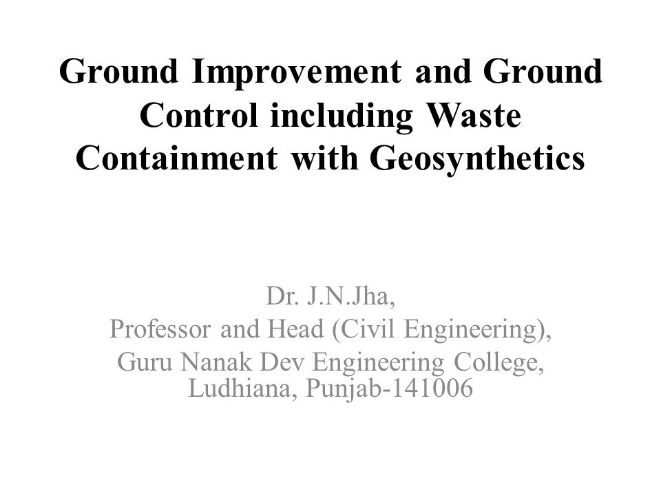 Ground Improvement and Ground Control including Waste Containment with Geosynthetics Dr.