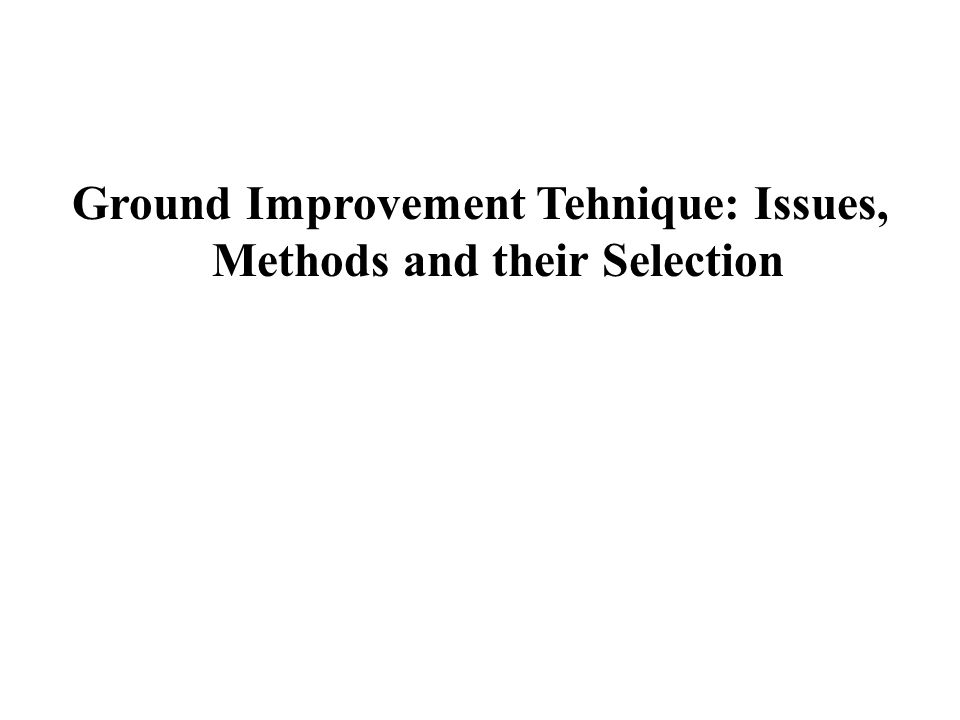 Ground Improvement by Thermal Stabilization Methods of Application:  Ground freezing  Vitrification Key Issues of thermal stabilization (a)Degree of saturation of the soil, (b)Rate of groundwater movement, (c)Creep potential of the frozen ground, (d)Post thawing behavior, (e)Heat transfer in the melted soil and (f)Impact of heat on utilities and adjacent structures.