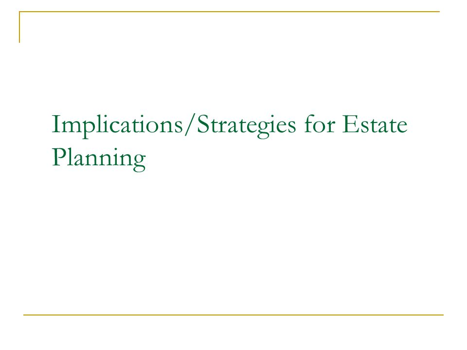 Implications/Strategies for Estate Planning