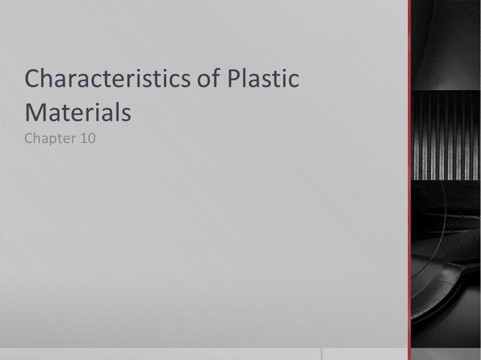 Characteristics of Plastic Materials Chapter 10