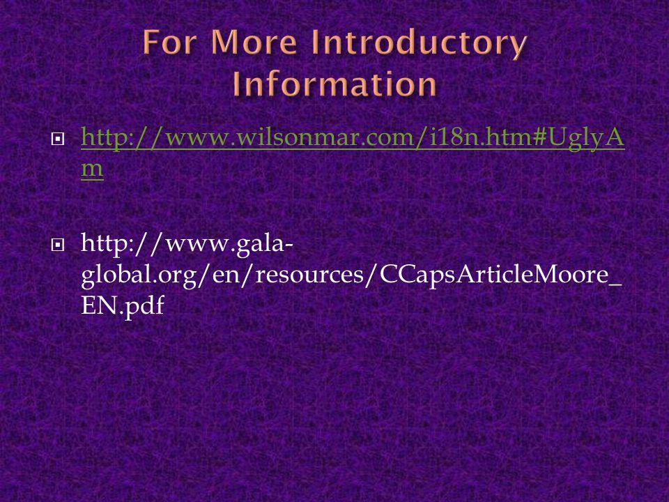  http://www.wilsonmar.com/i18n.htm#UglyA m http://www.wilsonmar.com/i18n.htm#UglyA m  http://www.gala- global.org/en/resources/CCapsArticleMoore_ EN.pdf