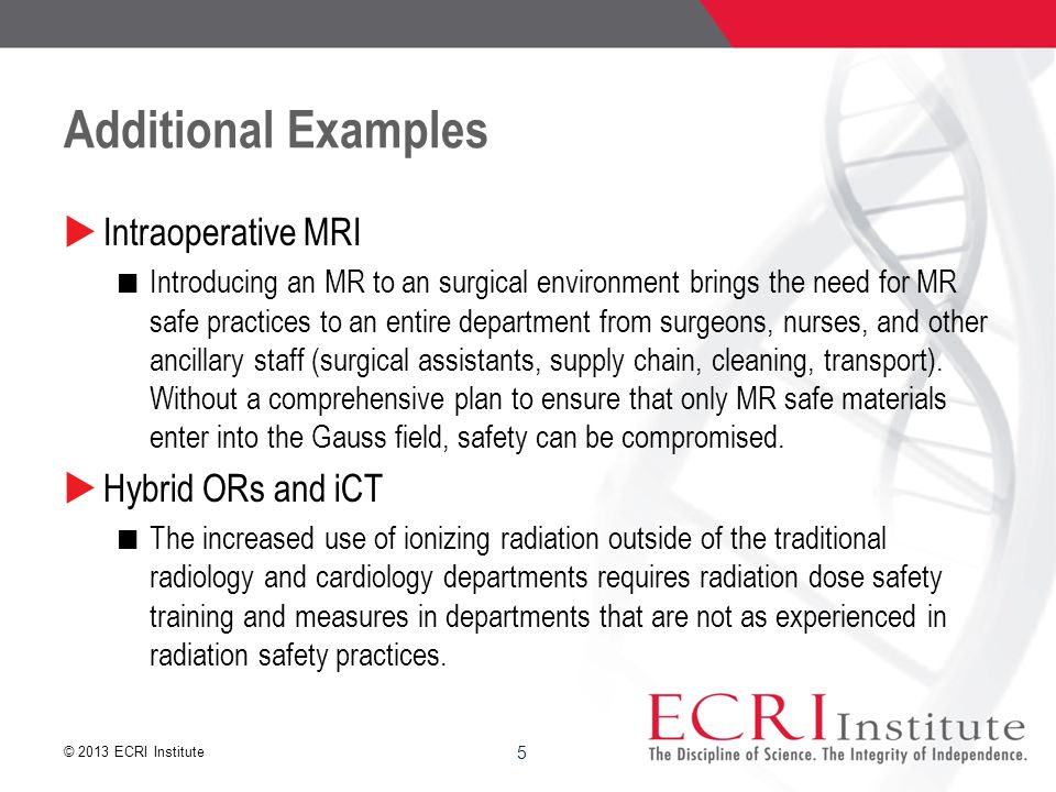 © 2013 ECRI Institute 6 Additional Examples …  Alarm Integration Systems ECRI Institute worked with a hospital where the BME department verified that the physiologic monitoring system was appropriately sending alarms to the new alarm integration system.