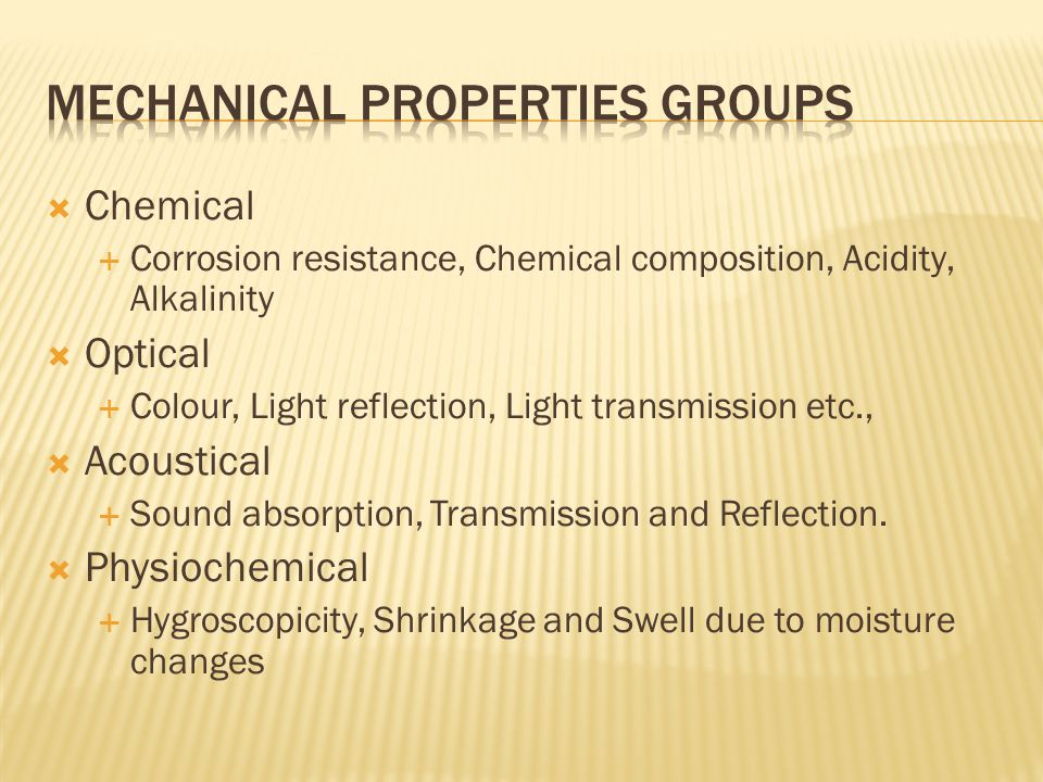  Chemical  Corrosion resistance, Chemical composition, Acidity, Alkalinity  Optical  Colour, Light reflection, Light transmission etc.,  Acoustic