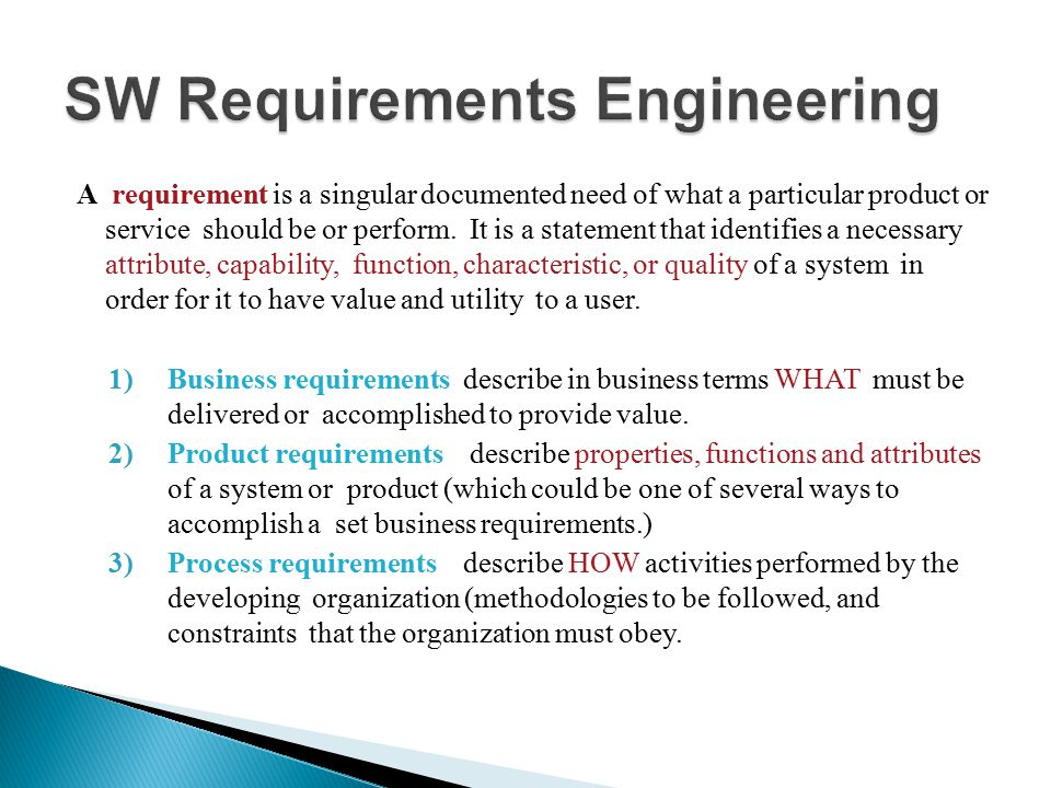 A requirement is a singular documented need of what a particular product or service should be or perform. It is a statement that identifies a necessar