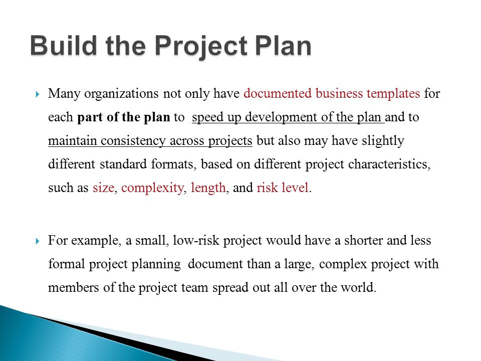  Many organizations not only have documented business templates for each part of the plan to speed up development of the plan and to maintain consist
