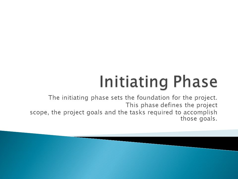 The initiating phase sets the foundation for the project.