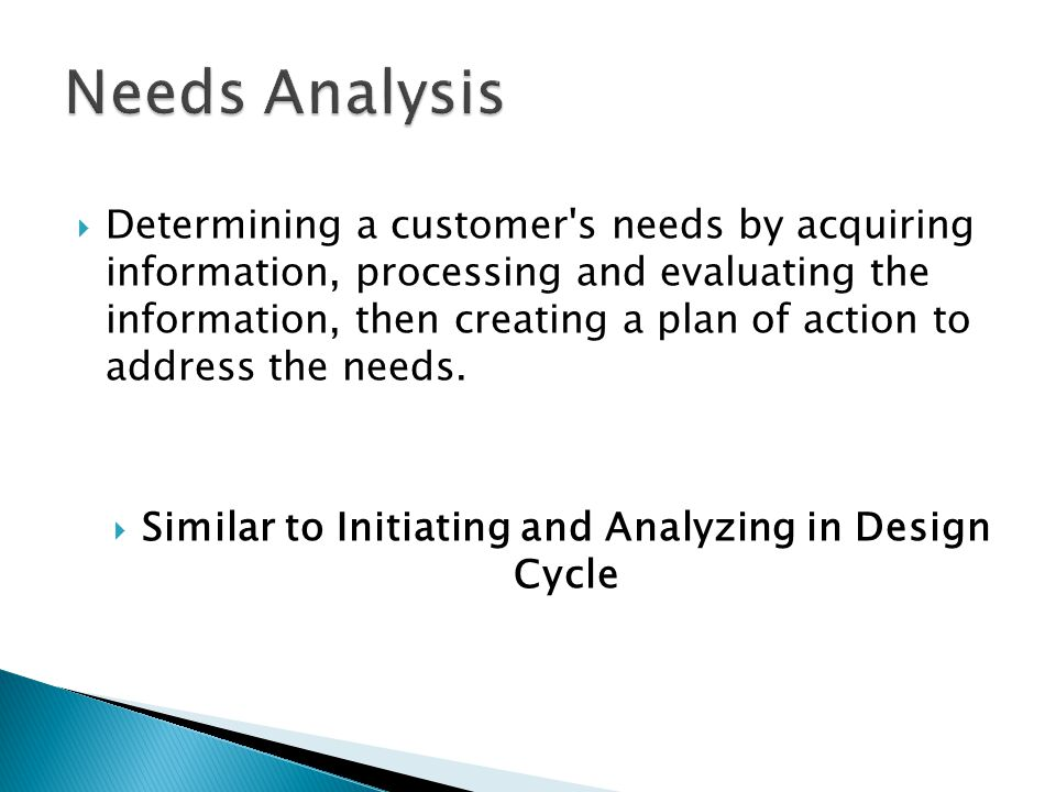  Determining a customer s needs by acquiring information, processing and evaluating the information, then creating a plan of action to address the needs.