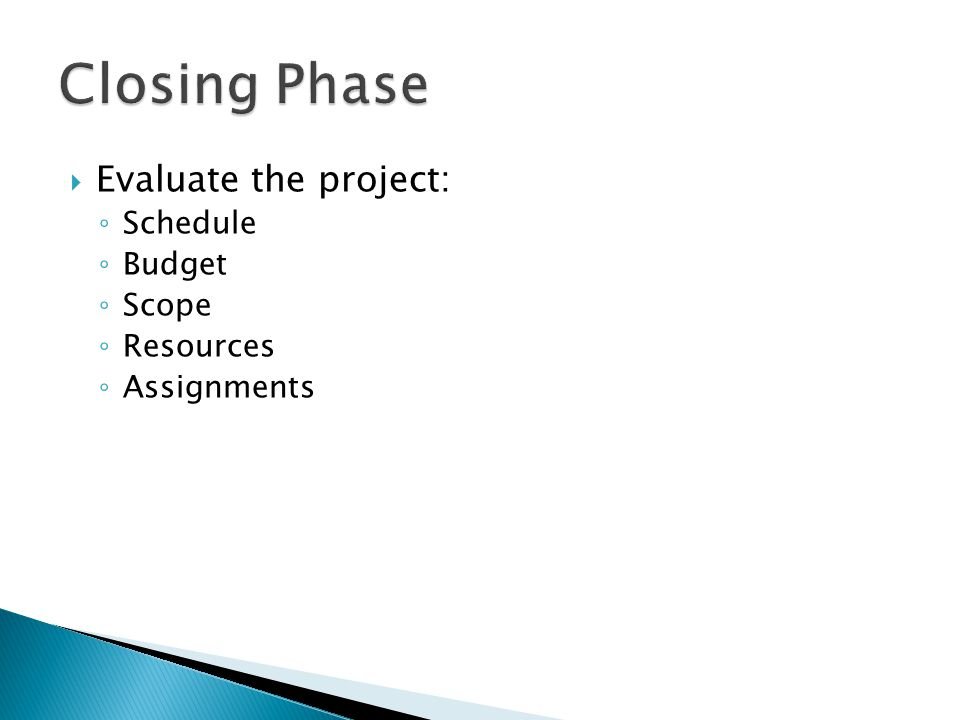  Evaluate the project: ◦ Schedule ◦ Budget ◦ Scope ◦ Resources ◦ Assignments