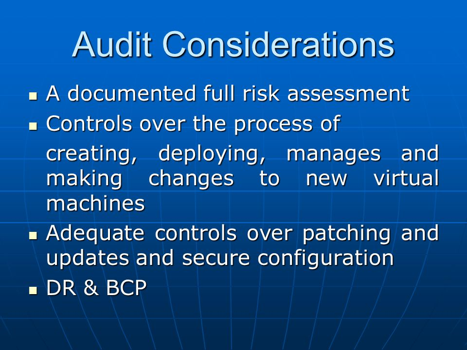 Audit Considerations A documented full risk assessment A documented full risk assessment Controls over the process of Controls over the process of cre