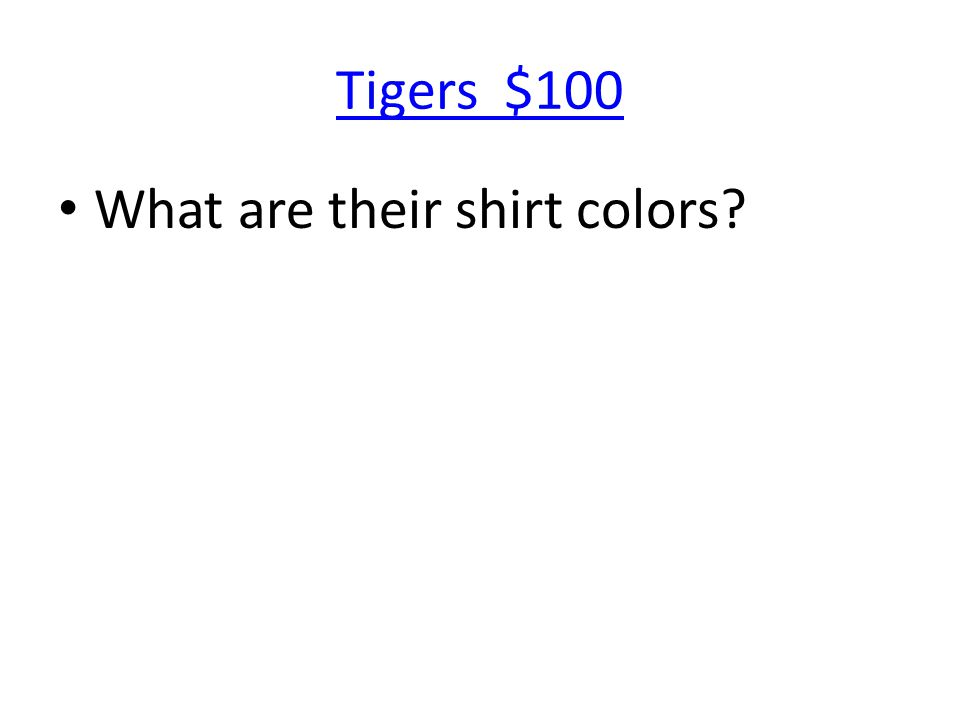Tigers $100 What are their shirt colors?