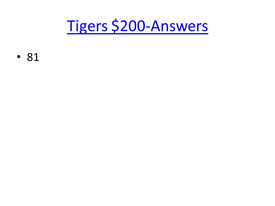Tigers $200-Answers 81