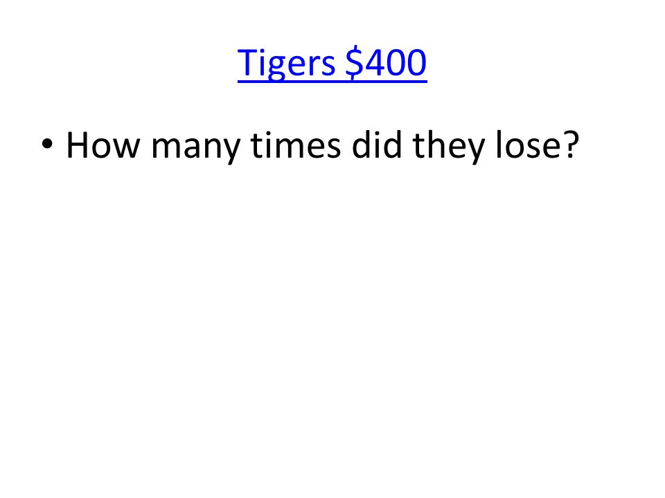 Tigers $400 How many times did they lose