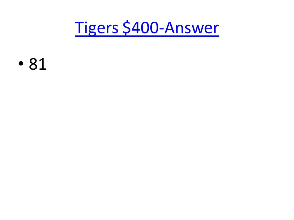 Tigers $400-Answer 81