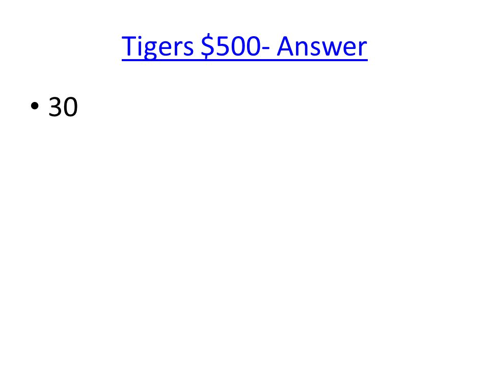 Tigers $500- Answer 30