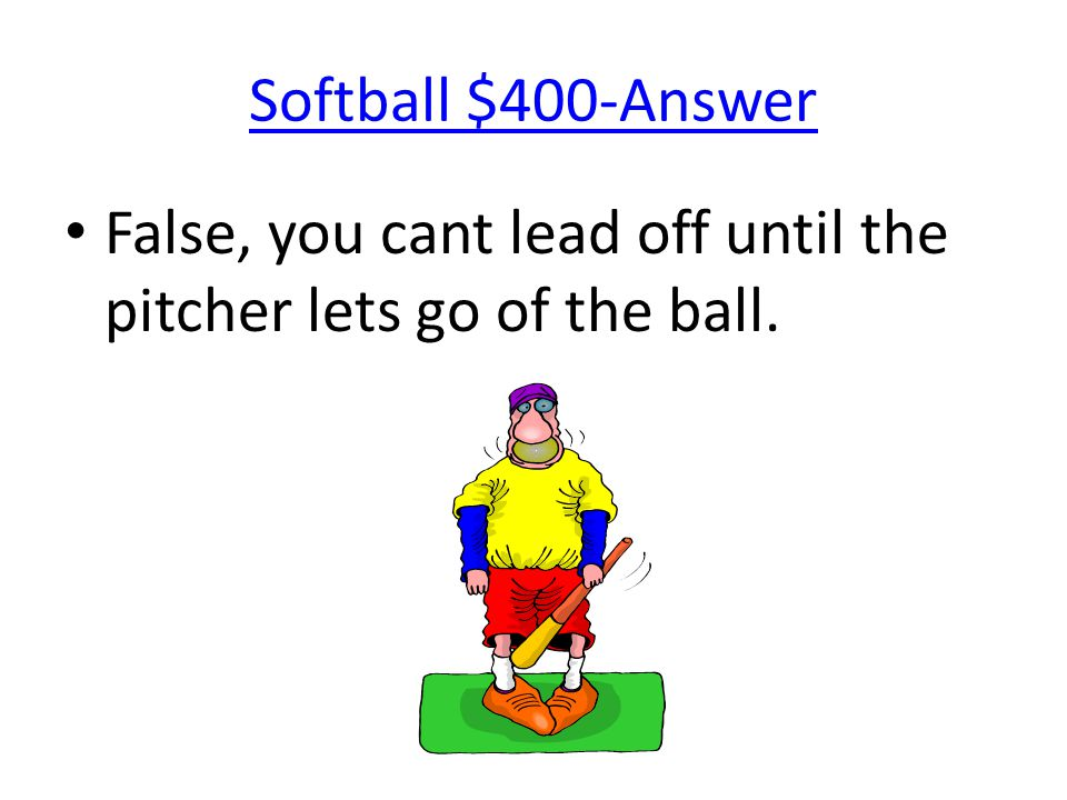 Softball $400-Answer False, you cant lead off until the pitcher lets go of the ball.