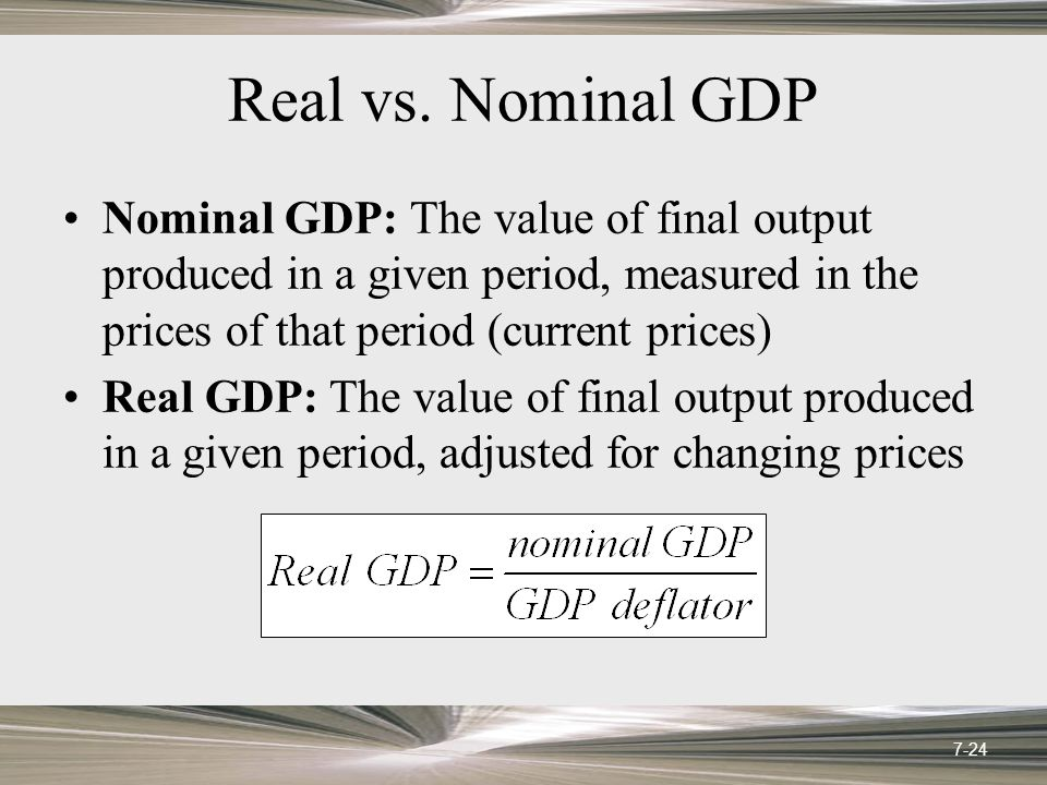 Real vs. Nominal GDP Nominal GDP: The value of final output produced in a given period, measured in the prices of that period (current prices) Real GD