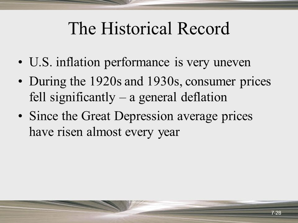 The Historical Record U.S. inflation performance is very uneven During the 1920s and 1930s, consumer prices fell significantly – a general deflation S