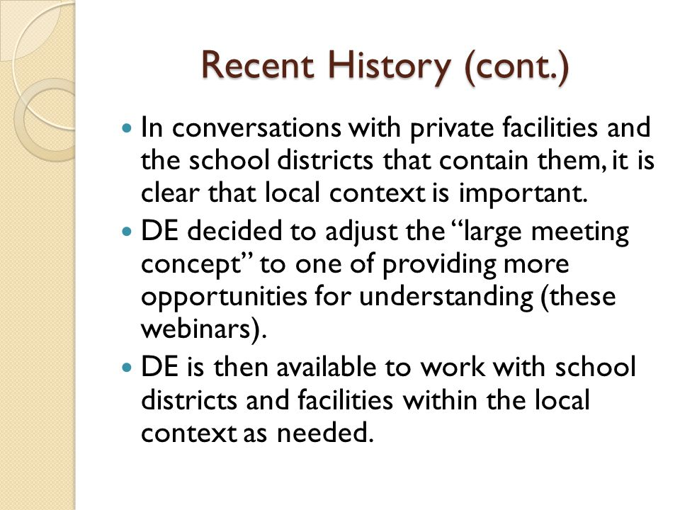 Recent History (cont.) In conversations with private facilities and the school districts that contain them, it is clear that local context is importan
