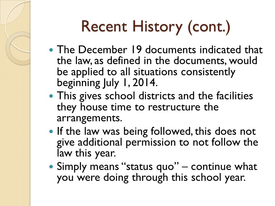 Recent History (cont.) The December 19 documents indicated that the law, as defined in the documents, would be applied to all situations consistently beginning July 1, 2014.
