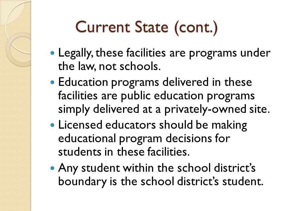 Current State (cont.) Legally, these facilities are programs under the law, not schools.