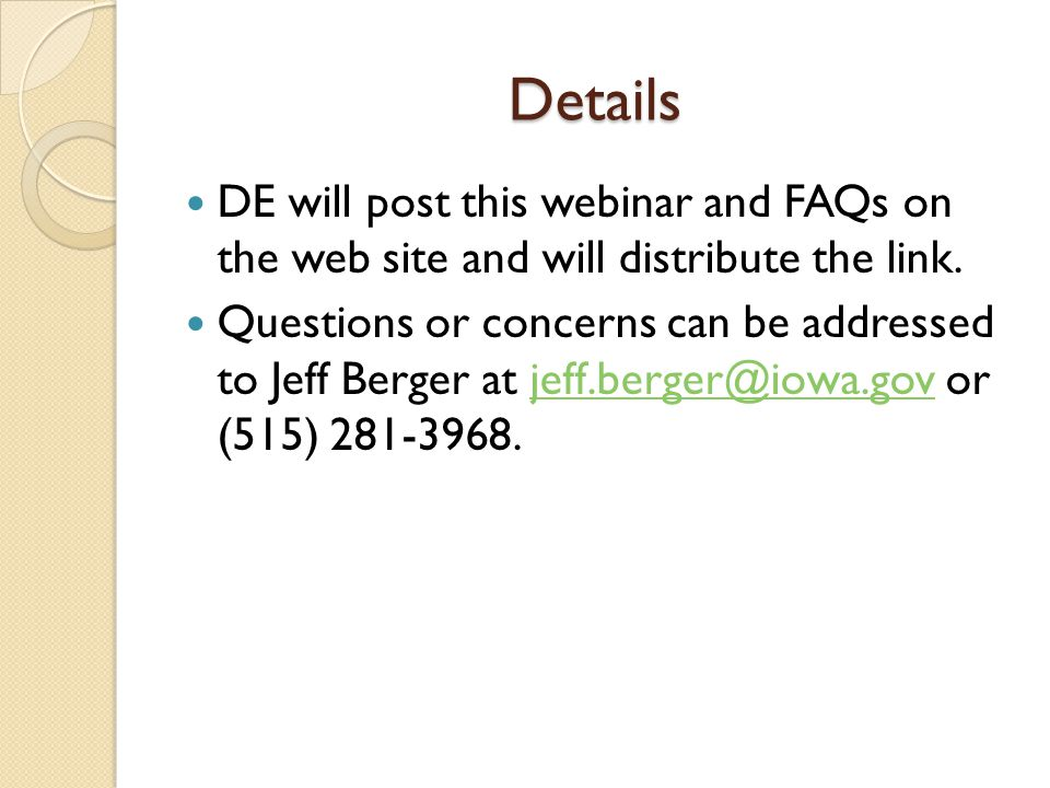 Details DE will post this webinar and FAQs on the web site and will distribute the link. Questions or concerns can be addressed to Jeff Berger at jeff