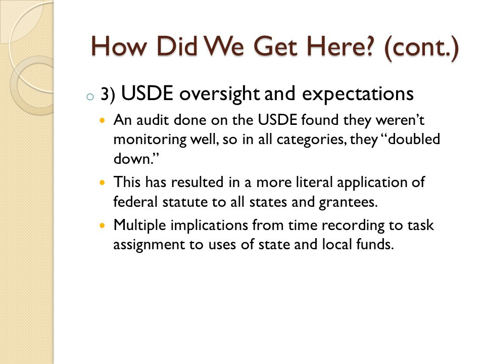 How Did We Get Here? (cont.) o 3) USDE oversight and expectations An audit done on the USDE found they weren't monitoring well, so in all categories,