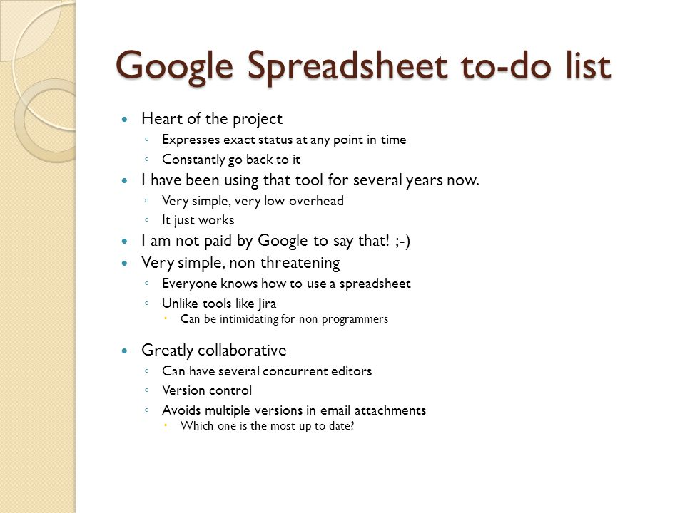 Google Spreadsheet to-do list Heart of the project ◦ Expresses exact status at any point in time ◦ Constantly go back to it I have been using that tool for several years now.
