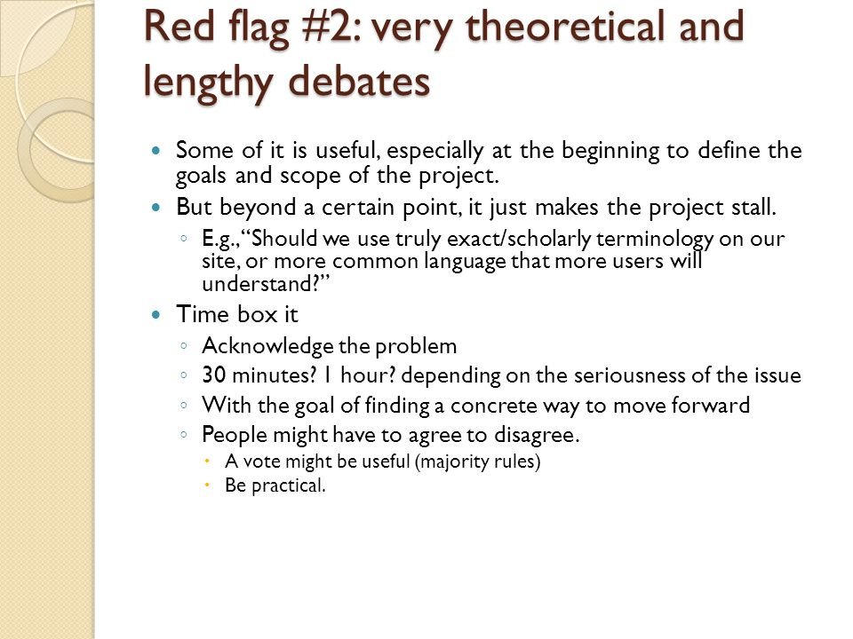 Red flag #2: very theoretical and lengthy debates Some of it is useful, especially at the beginning to define the goals and scope of the project.