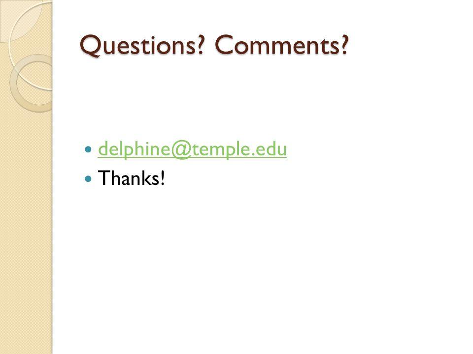Questions Comments delphine@temple.edu Thanks!