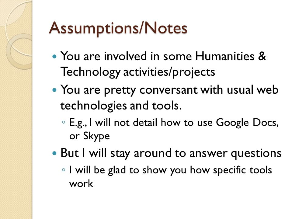 Assumptions/Notes You are involved in some Humanities & Technology activities/projects You are pretty conversant with usual web technologies and tools.