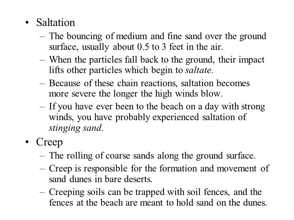 Saltation –The bouncing of medium and fine sand over the ground surface, usually about 0.5 to 3 feet in the air.
