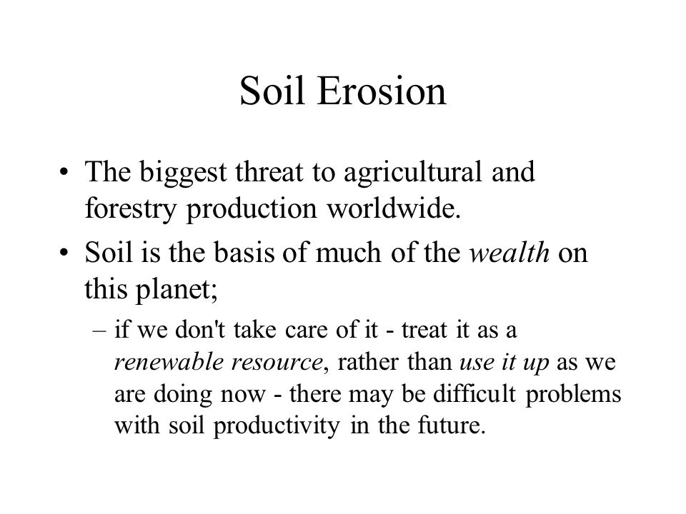 Universal Soil Loss Equation A = R · K · LS · C · P R = Rainfall Erosivity Factor –A combination measure of climate factors such as typical rainfall intensities, probability of extended periods of wet weather, and types of precipitation (convective, cyclonic, snow, etc.).