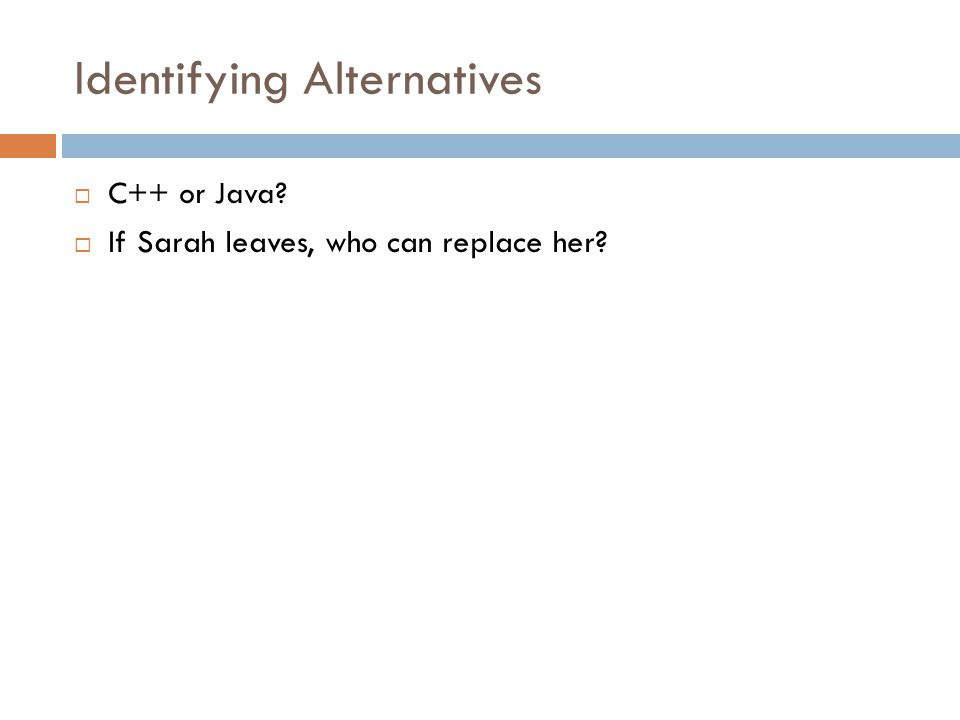 Identifying Alternatives  C++ or Java  If Sarah leaves, who can replace her