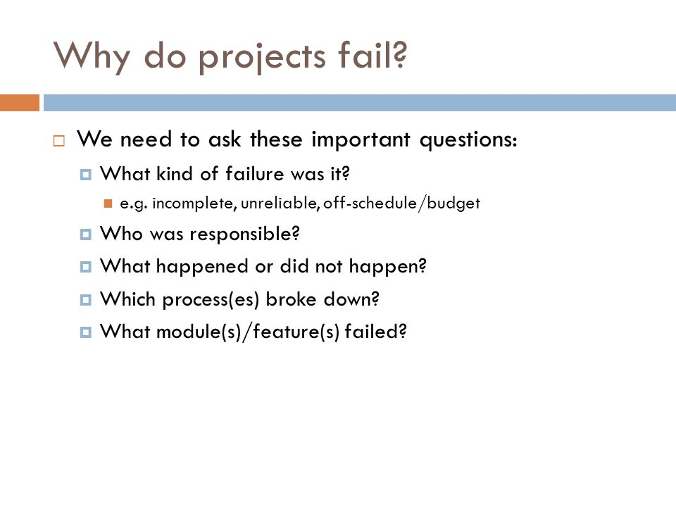 Why do projects fail.  We need to ask these important questions:  What kind of failure was it.