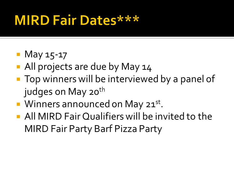  May 15-17  All projects are due by May 14  Top winners will be interviewed by a panel of judges on May 20 th  Winners announced on May 21 st.