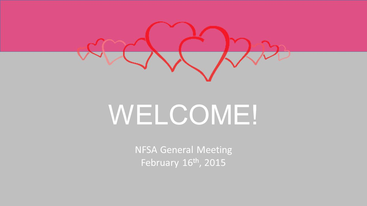 WELCOME! NFSA General Meeting February 16 th, 2015