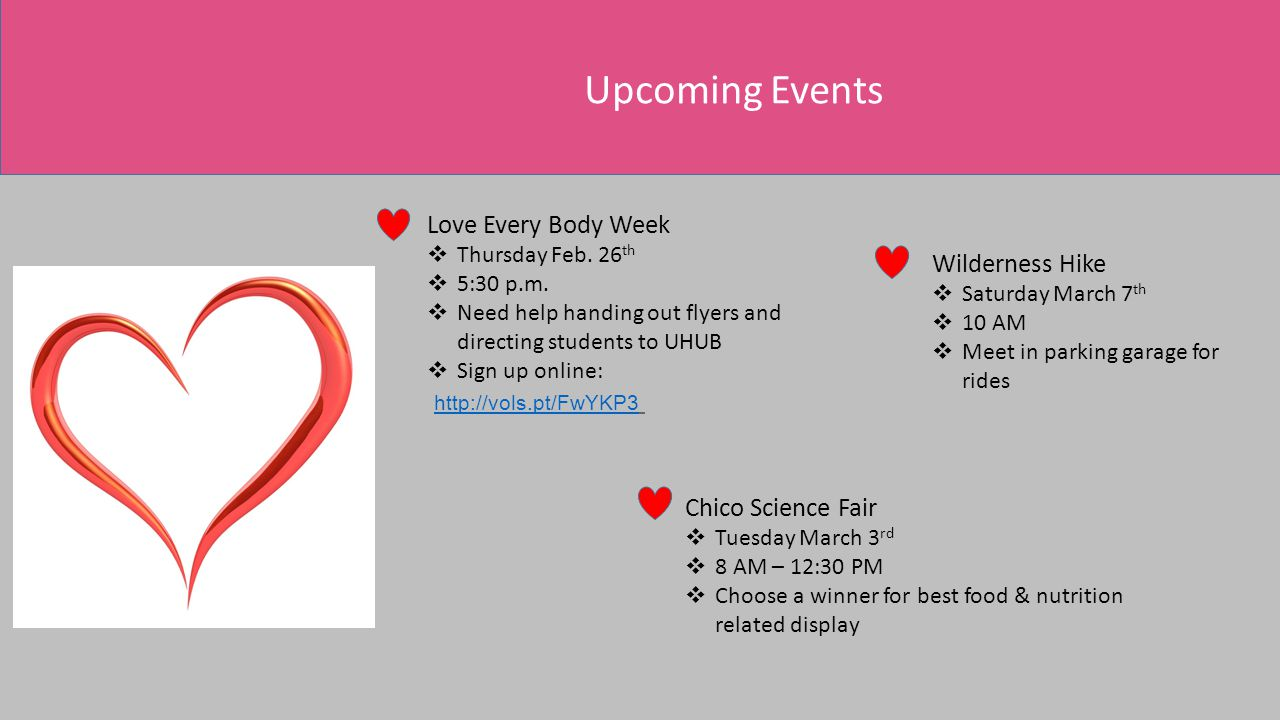 Upcoming Events Love Every Body Week  Thursday Feb. 26 th  5:30 p.m.  Need help handing out flyers and directing students to UHUB  Sign up online:
