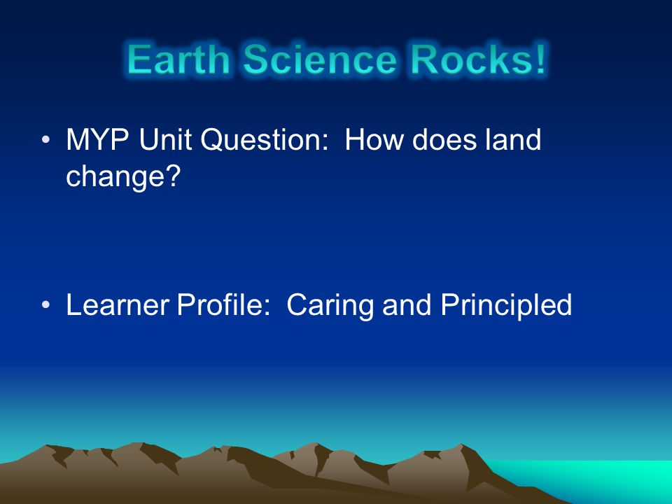 MYP Unit Question: How does land change? Learner Profile: Caring and Principled