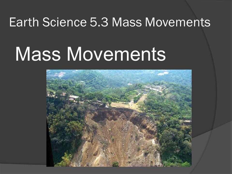 Earth Science 5.3 Mass Movements Mass Movements