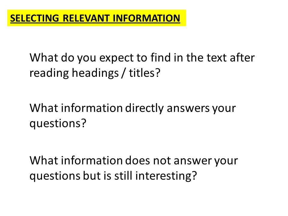 SELECTING RELEVANT INFORMATION What do you expect to find in the text after reading headings / titles.