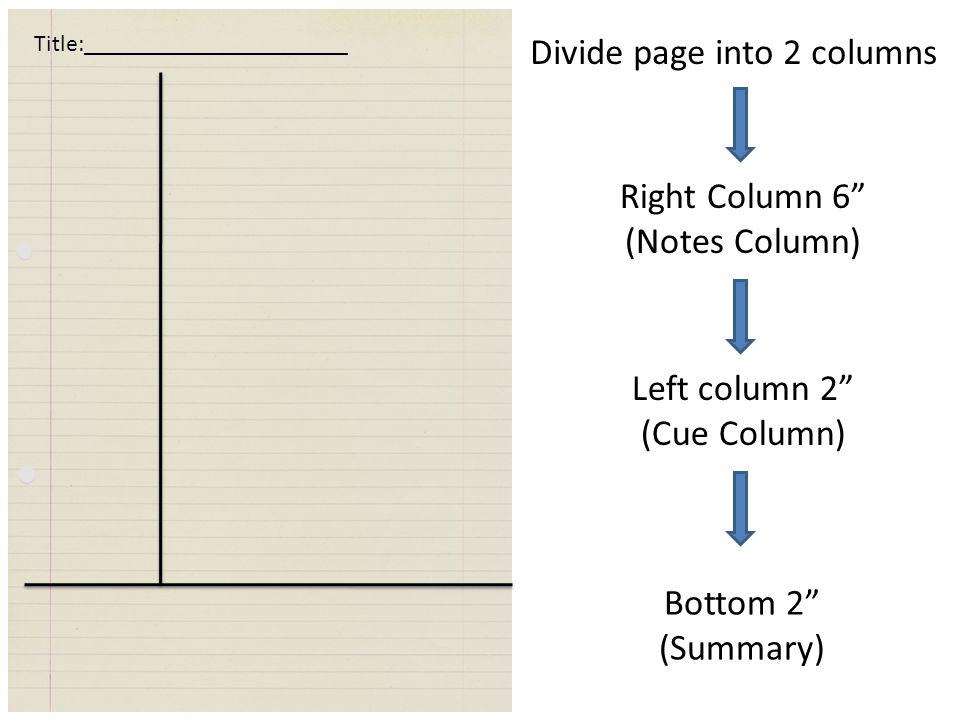 "Divide page into 2 columns Left column 2"" (Cue Column) Right Column 6"" (Notes Column) Bottom 2"" (Summary) Title:______________________"