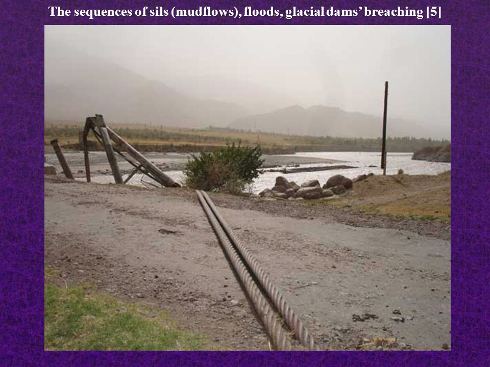 The sequences of sils (mudflows), floods, glacial dams' breaching [5]