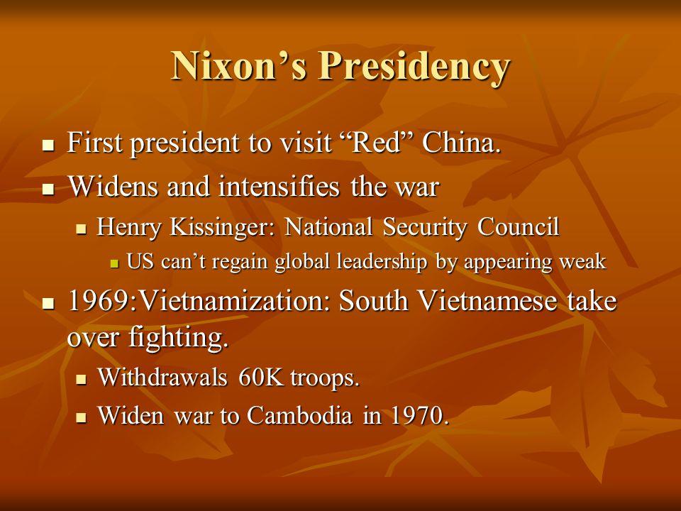 "Nixon's Presidency First president to visit ""Red"" China. First president to visit ""Red"" China. Widens and intensifies the war Widens and intensifies t"