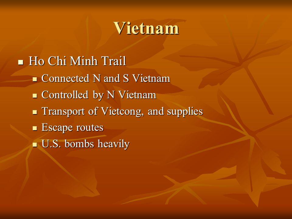 Vietnam Ho Chi Minh Trail Ho Chi Minh Trail Connected N and S Vietnam Connected N and S Vietnam Controlled by N Vietnam Controlled by N Vietnam Transp