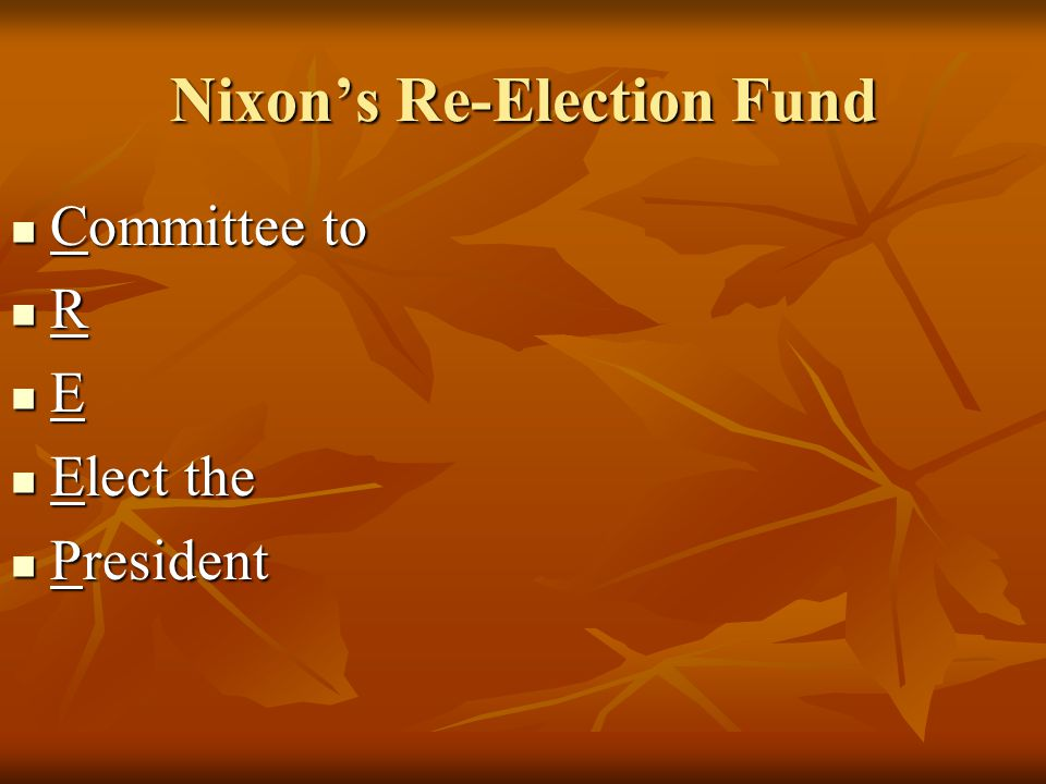 Nixon's Re-Election Fund Committee to Committee to R E Elect the Elect the President President