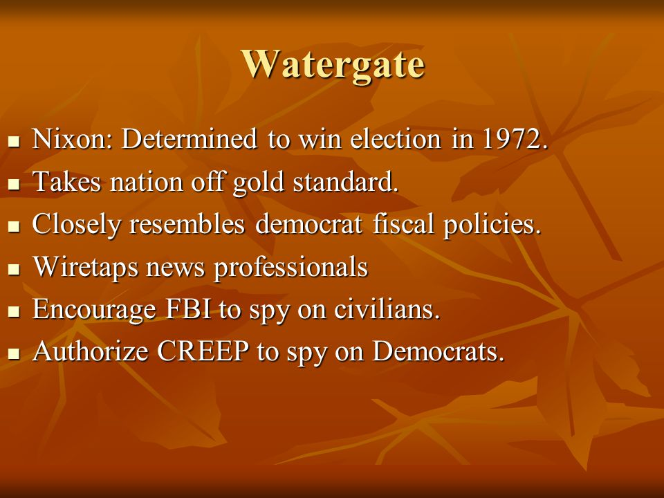 Watergate Nixon: Determined to win election in 1972. Nixon: Determined to win election in 1972. Takes nation off gold standard. Takes nation off gold