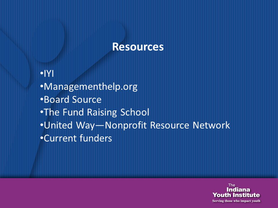Resources IYI Managementhelp.org Board Source The Fund Raising School United Way—Nonprofit Resource Network Current funders