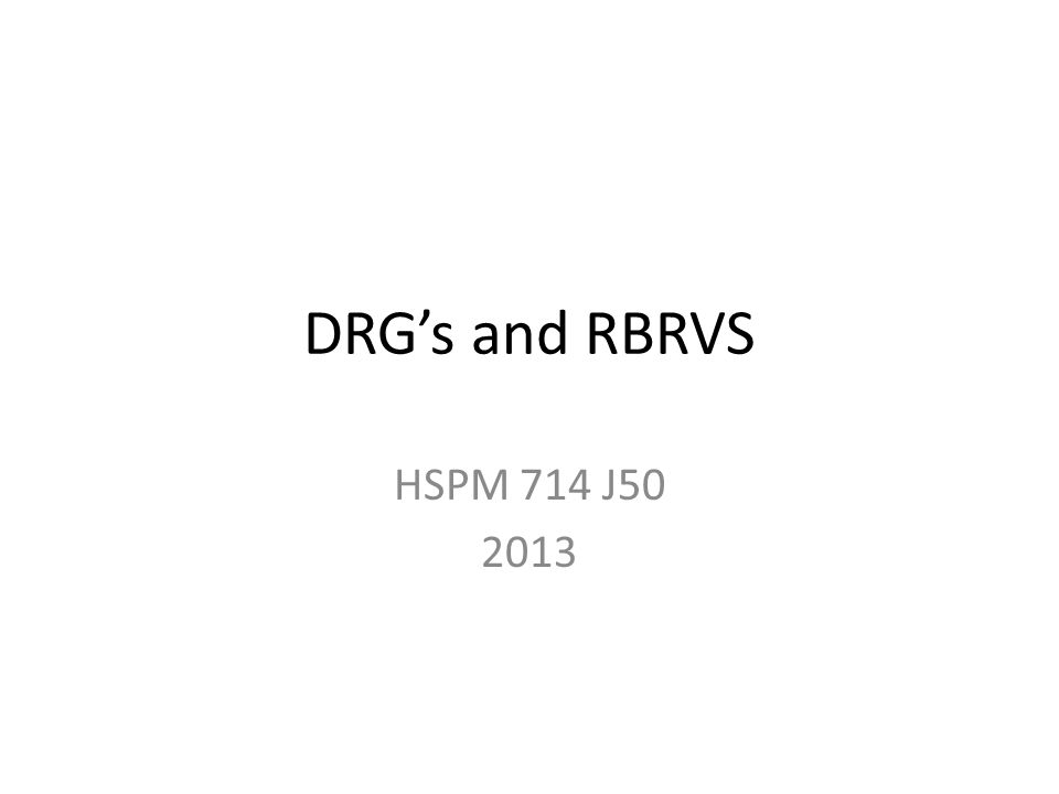 DRG's and RBRVS HSPM 714 J50 2013