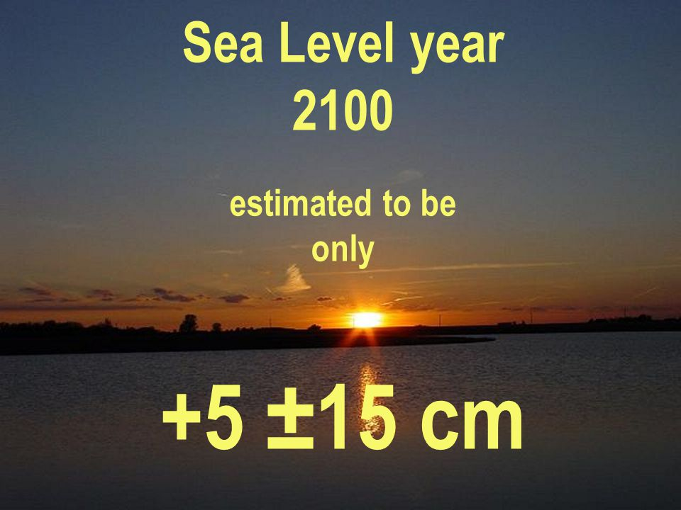 Sea Level year 2100 estimated to be only +5 ±15 cm