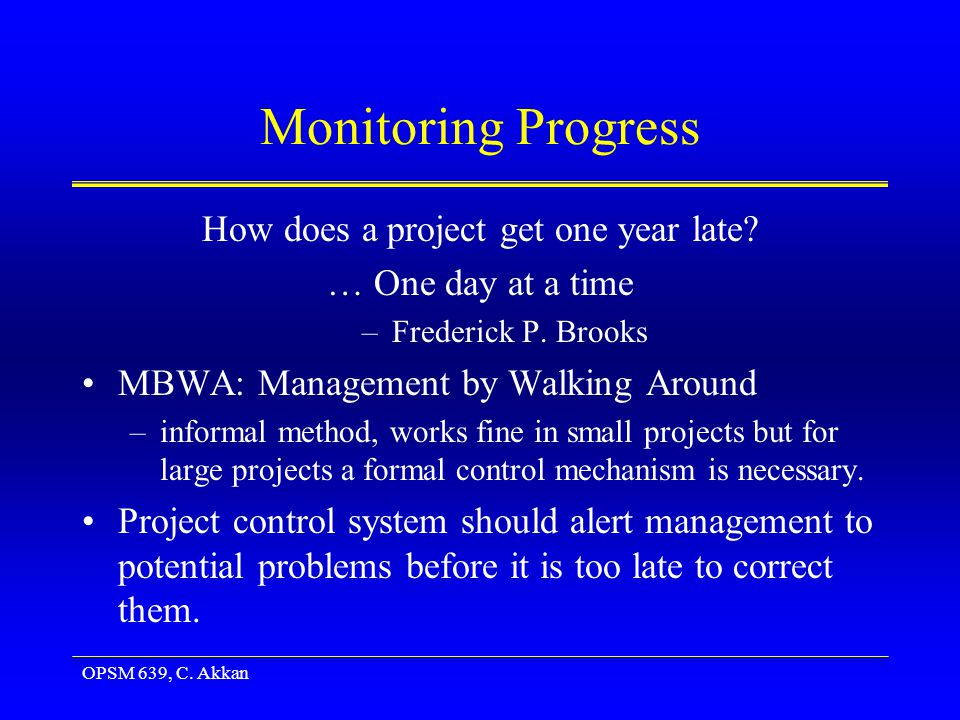 OPSM 639, C. Akkan Monitoring Progress How does a project get one year late.